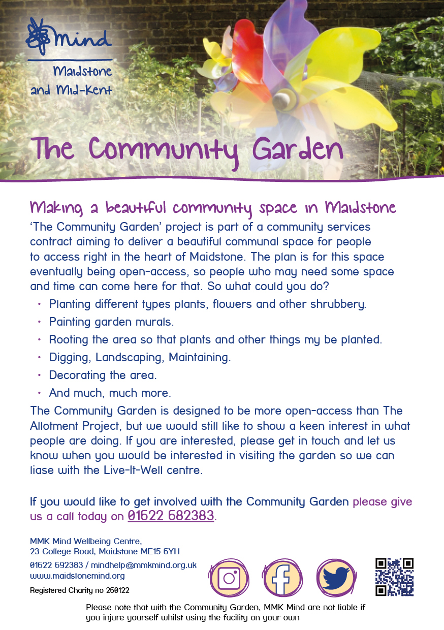 The Community Garden Poster - Our Community Garden is a beautiful space on Holland Road which is accessible for members of the public who may be looking to get out and get a break from being trapped indoors. You can call us on 01622 692383 to find out more.