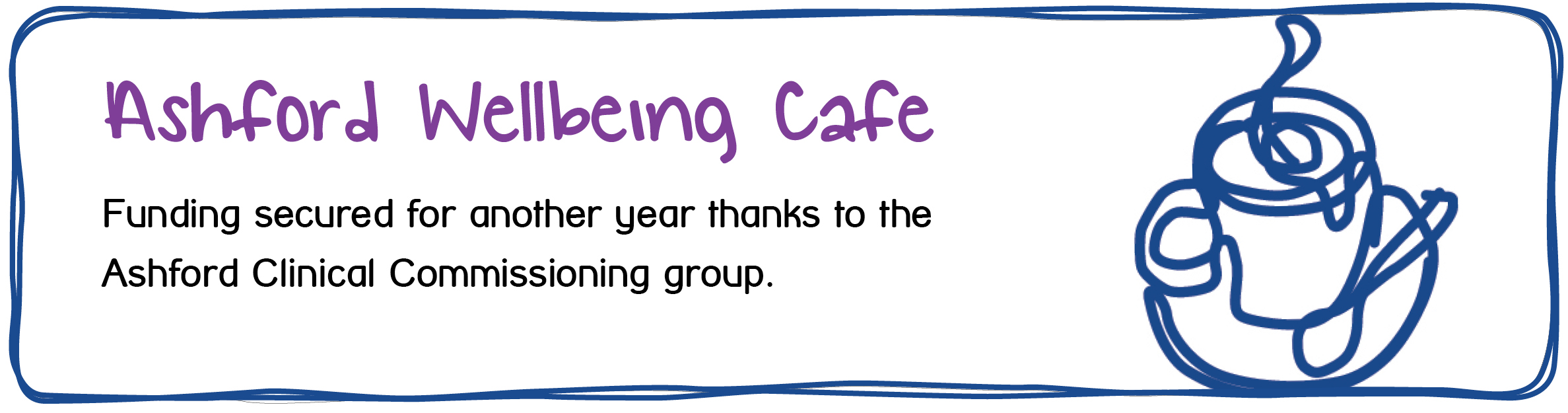 Our Ashford Wellbeing Cafe has secured funding for another year thanks to the Ashford Clinical Commissioning Group.