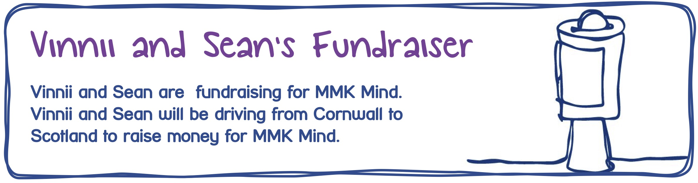 Vinnii and Sean's Maidstone and Mid-Kent Mind Fundraiser is a drive from Cornwall to Scotland, raising money for MMK Mind.