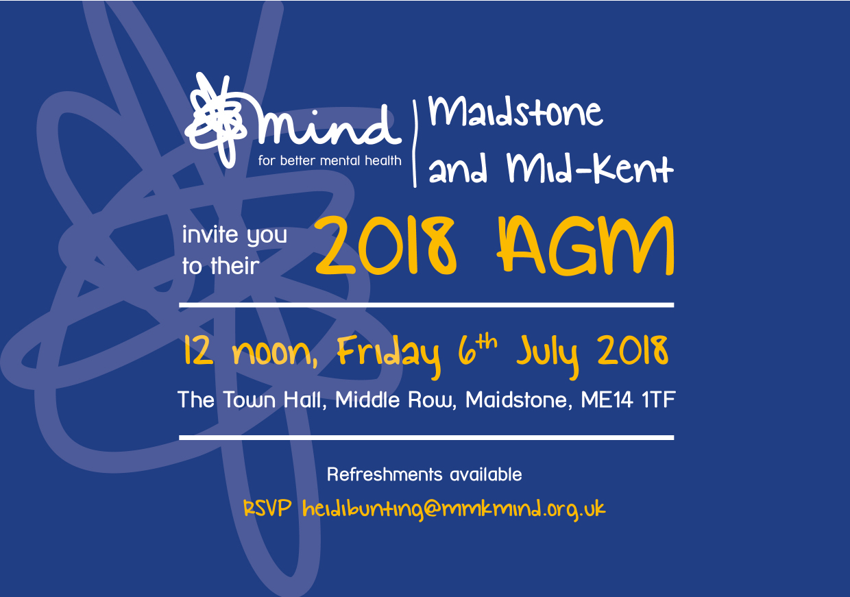 Maidstone and Mid-Kent Mind AGM 2018 - 12 Noon, Friday 6th of July 2018. The Town Hall, Middle Row, Maidstone, ME14 QTF. Refreshments Available. RSVP heidibunting@mmkmind.org.uk