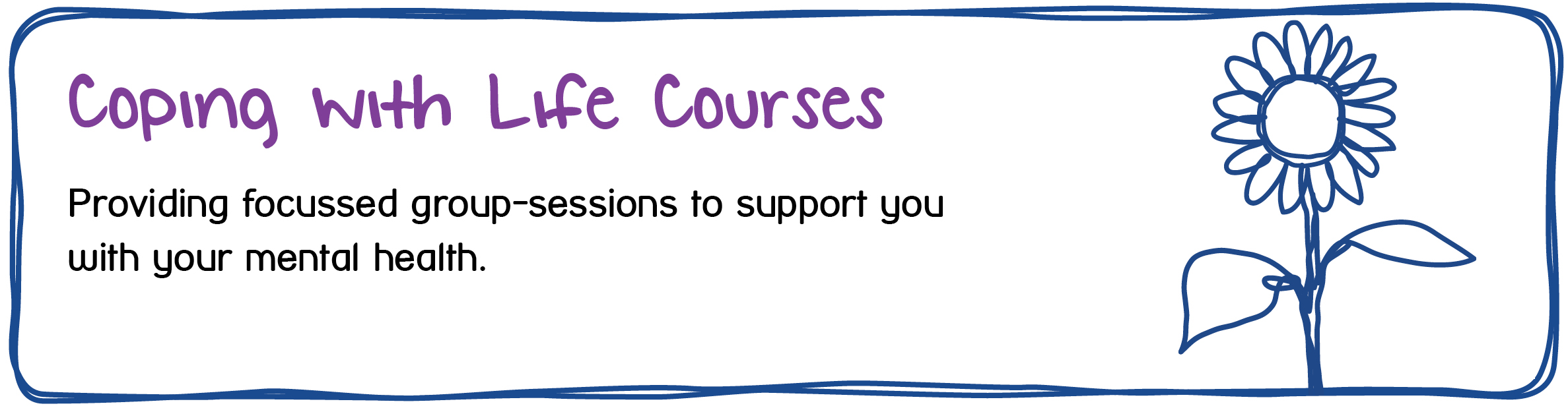 Coping with Life - Slide Image with cartoon banner. Providing focussed group-sessions to support you with your mental health.