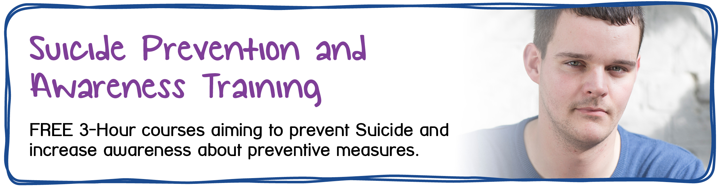 Suicide Prevention & Awareness - Free 3-hour courses aiming to prevent suicide and increase awareness about preventive measures.