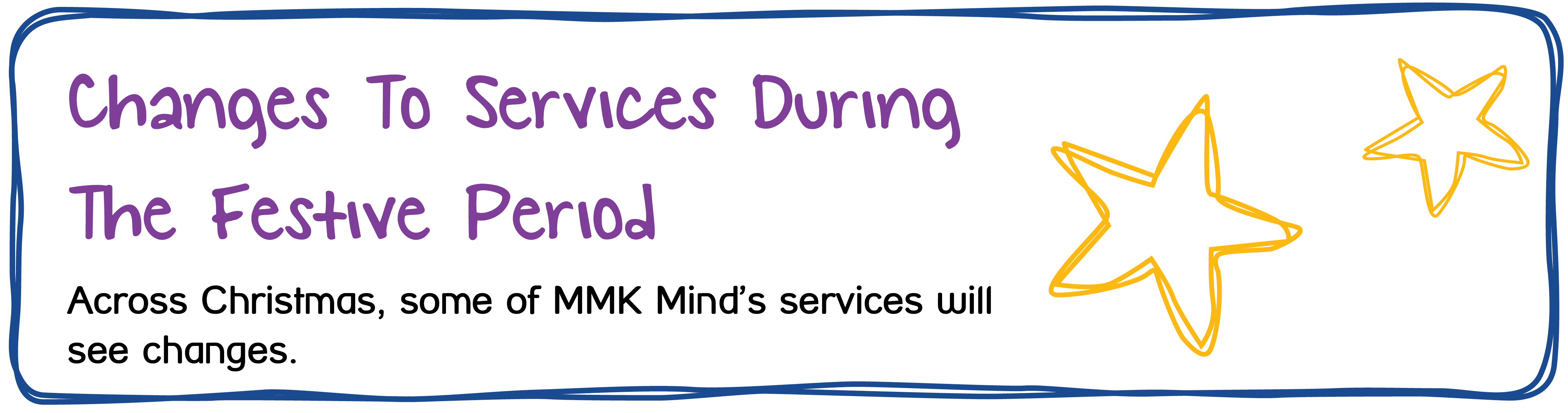 Changes to services during the festive period. Across Christmas, some of MMK Mind's services will see changes.