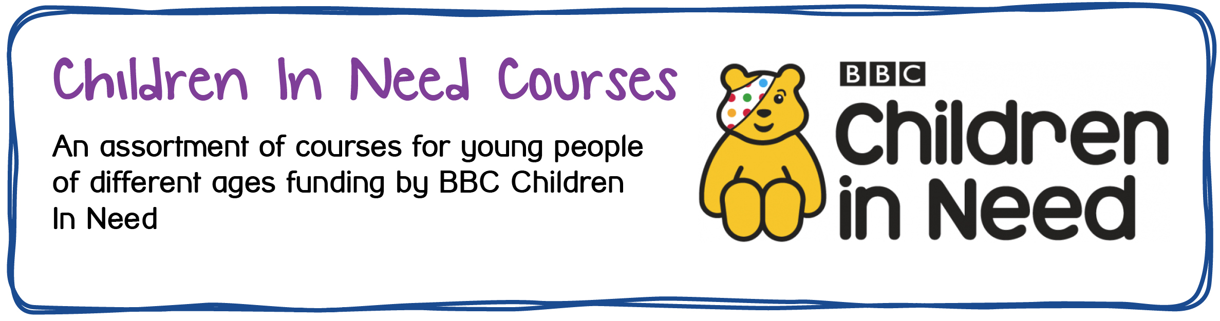 Youth Services - CIN Courses. An assortment of courses for young people of different ages funded by BBC Children In Need.