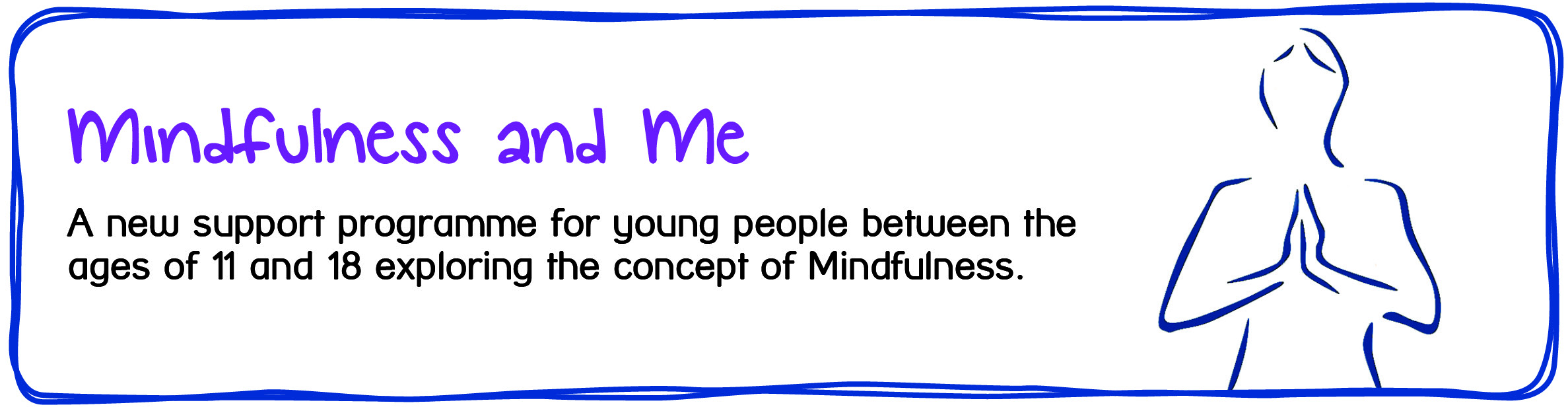 Youth Services - Mindfulness and Me. A new support programme for young people between the ages of 11 and 18 exploring the concept of mindfulness.