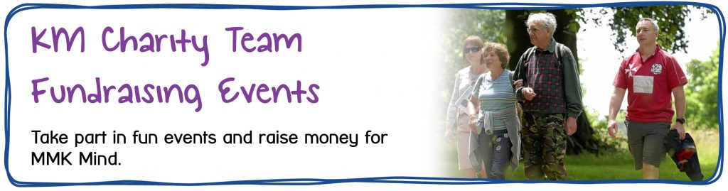 You can now fundraise for MMK Mind through the KM Charity Team. Take part in fun events and raise money for MMK Mind.