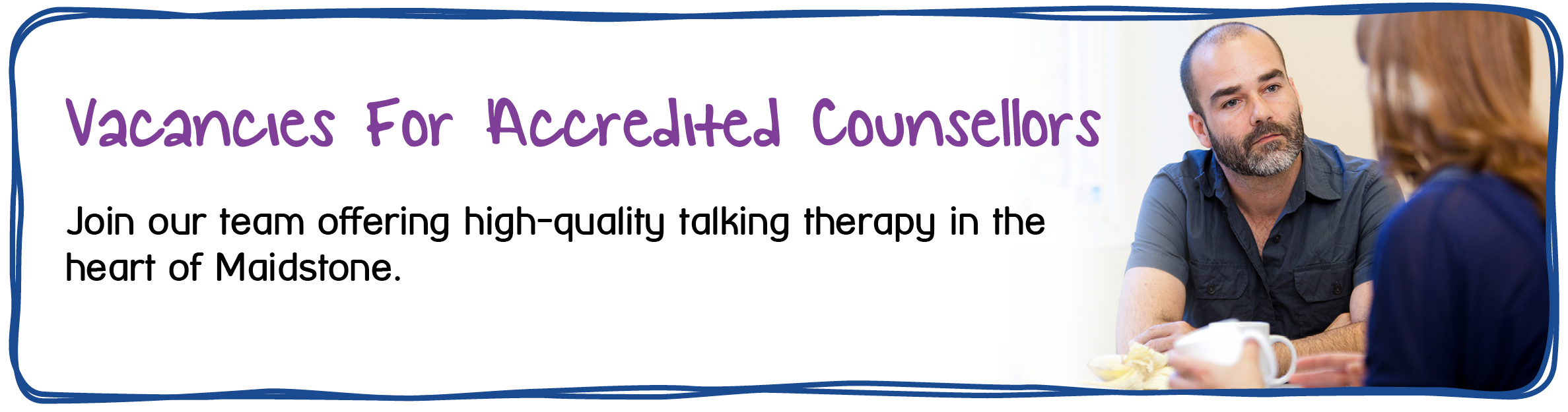 Vacancies for Accredited Counsellors In Maidstone. Join our team offering high-quality talking therapy in the heart of Maidstone.