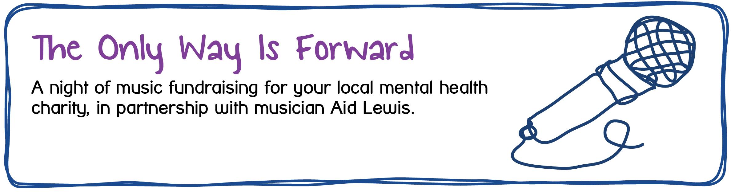 The Only Way Is Forward - A night of music fundraising for your local mental health charity, in partnership with musician Aid Lewis.