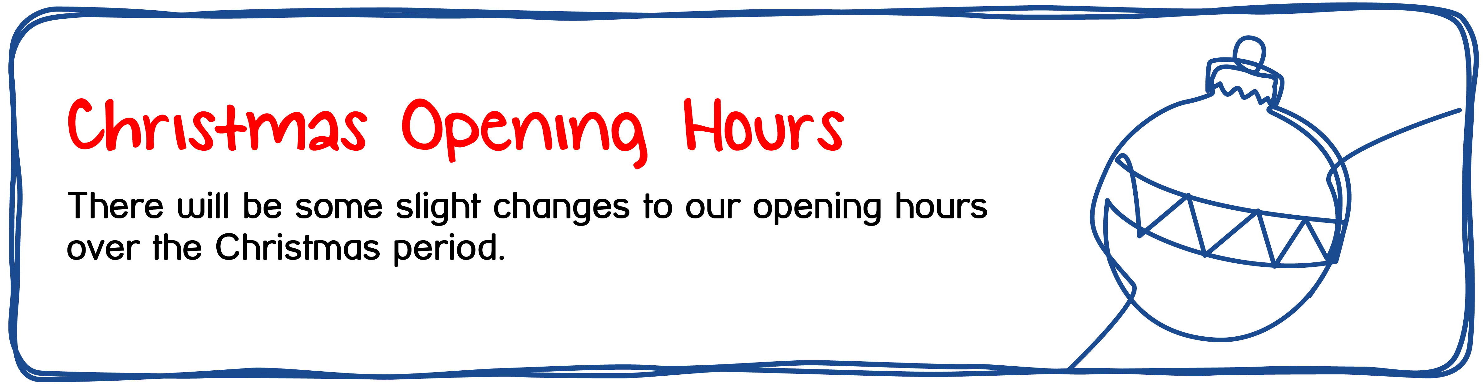 Christmas Opening Hours - There will be some slight changes to our opening hours over the Christmas period.