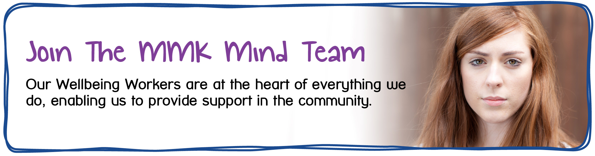 Wellbeing Worker Job Vacancy - Join The MMK Mind Team. Our Wellbeing Workers are at the heart of everything we do, enabling us to provide support in the community