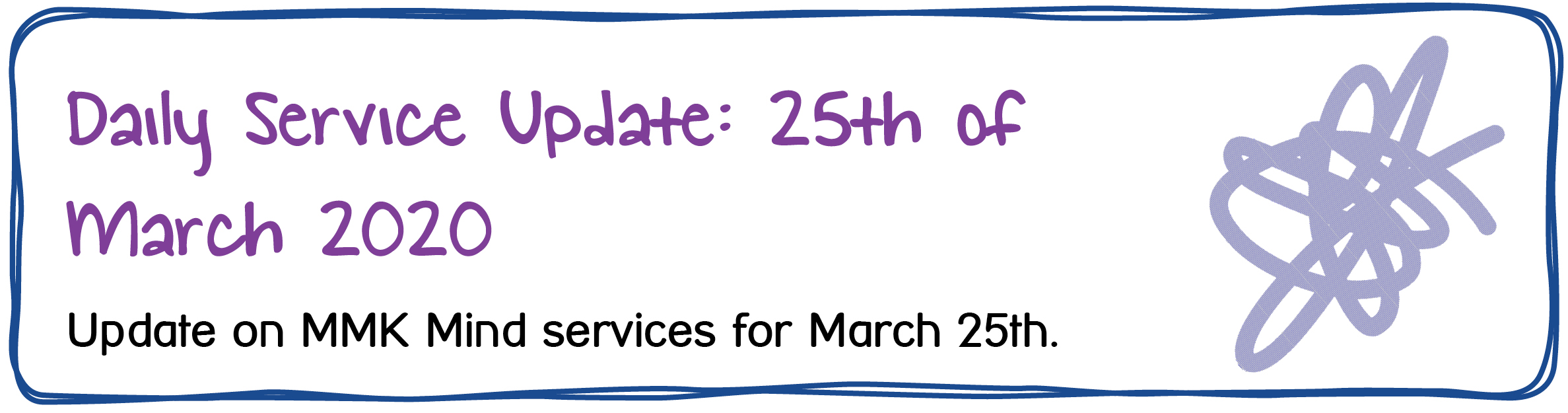 Daily Service Update: 25th of March 2020. Update on MMK Mind services for March 25th.