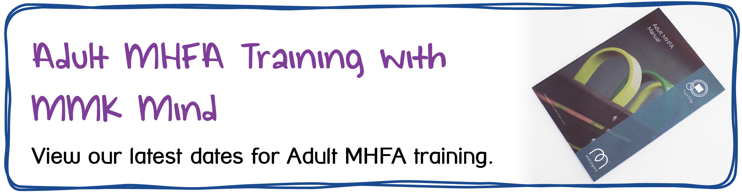 MHFA Adult 2-Day - Adult MHFA Training with MMK Mind. View our latest dates for Adult MHFA training.