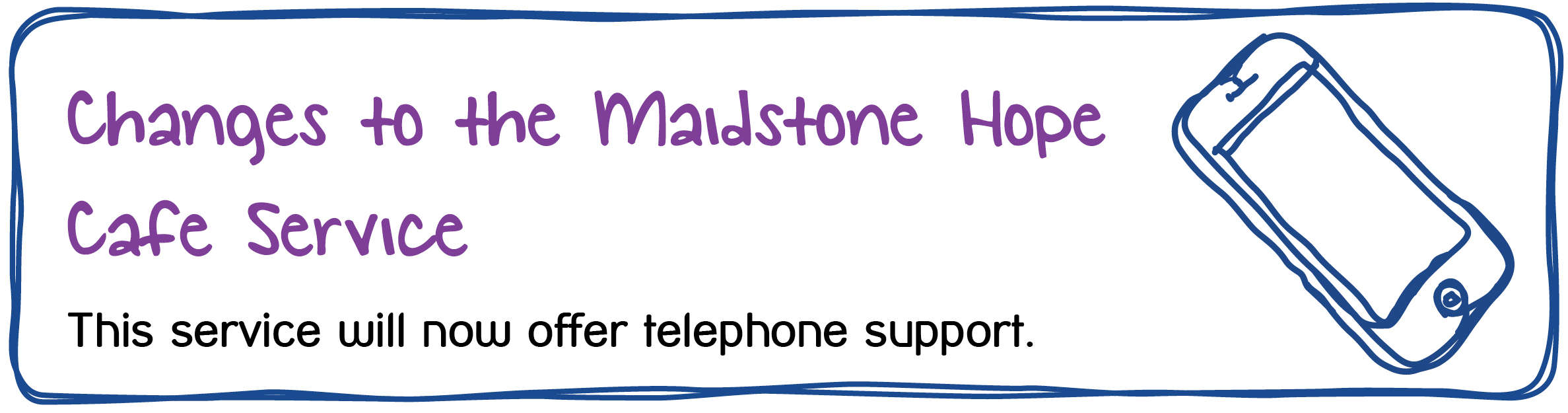 Changes to the Maidstone Hope Cafe Service. This service will now offer telephone support.