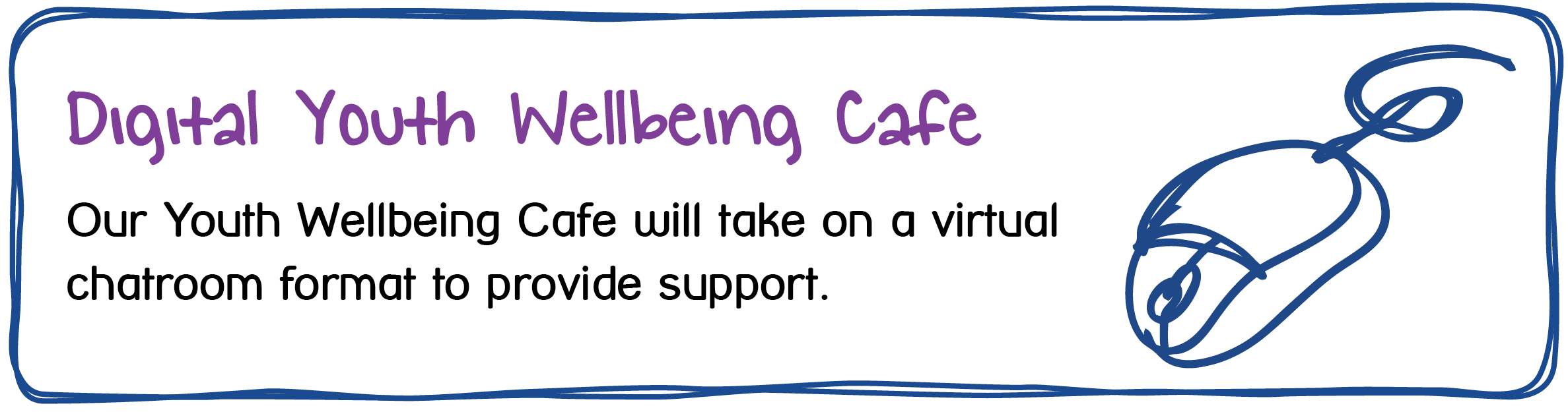 Digital Maidstone Youth Wellbeing Cafe. Our Youth Wellbeing Cafe will take on a virtual chatroom format to provide support.