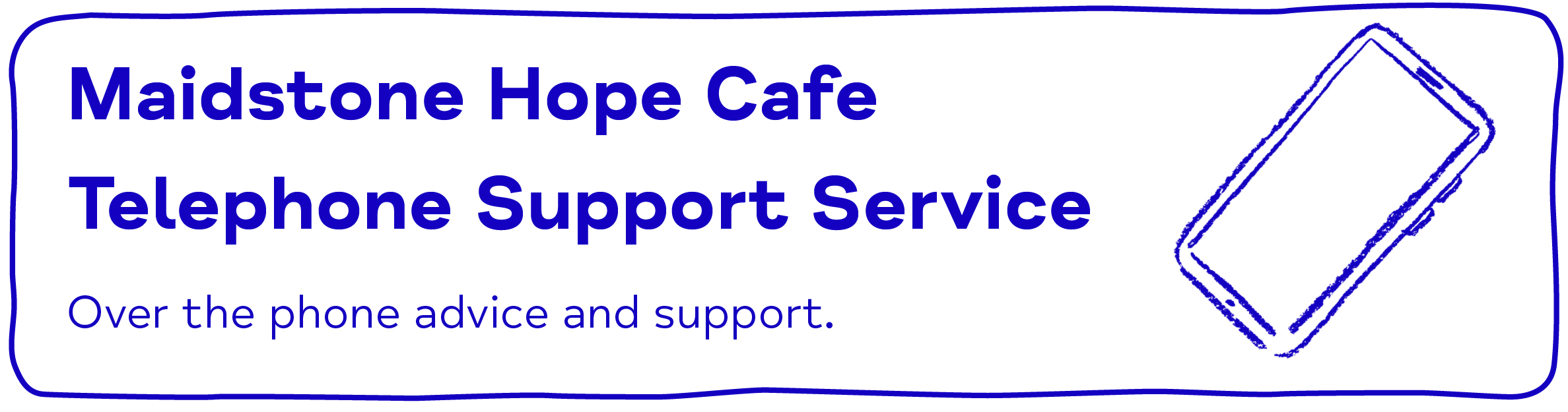 Maidstone Hope Cafe Telephone Support Service - Over the phone advice and support.