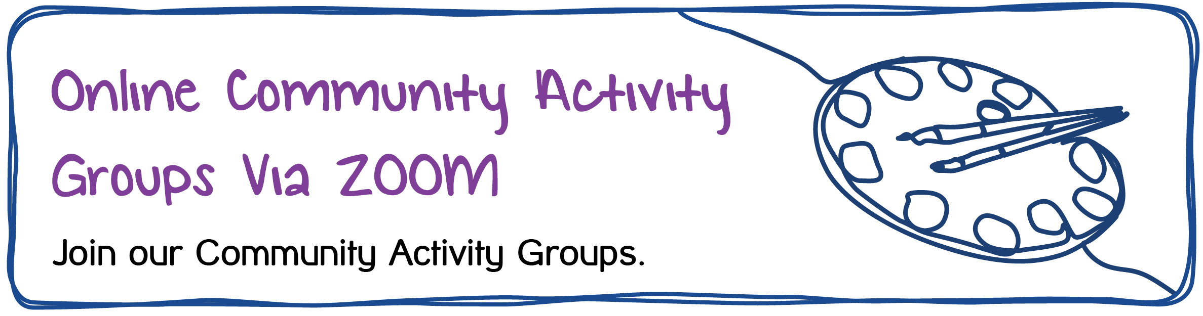 Online Community Activity Groups Via ZOOM Join our Community Activity Groups.