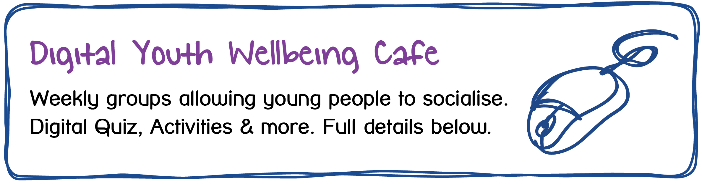Digital Youth Wellbeing Cafe Weekly groups allowing young people to socialise. Digital Quiz, Activities & more. Full details below.
