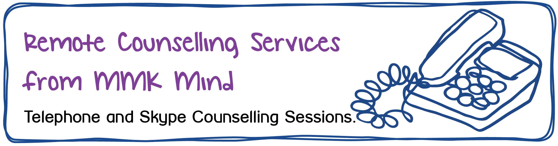 Remote Counselling Services from MMK Mind - Telephone and Skype Counselling Sessions.