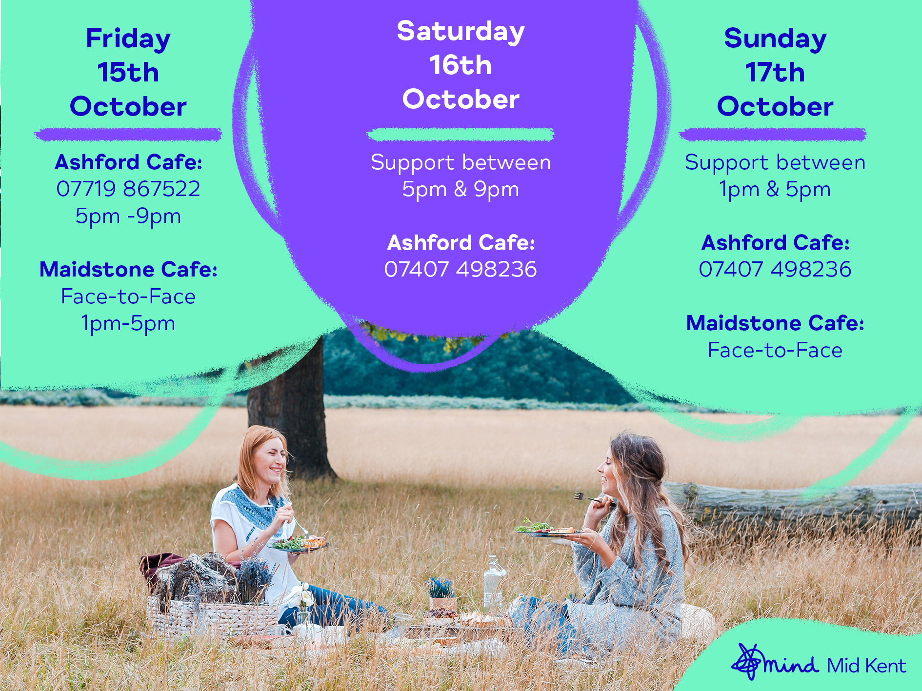 Friday 15th October. Ashford Cafe: 07719 867522. 5pm - 9pm. Maidstone Cafe. Face-to-Face 1pm - 5pm. Saturday 16th October. Support between 5pm & 9pm. Ashford Cafe 07407 498236. Sunday 17th October. Support between 1pm & 5pm. Ashford Cafe: 07407 498236. Maidstone Cafe: Face-to-face.