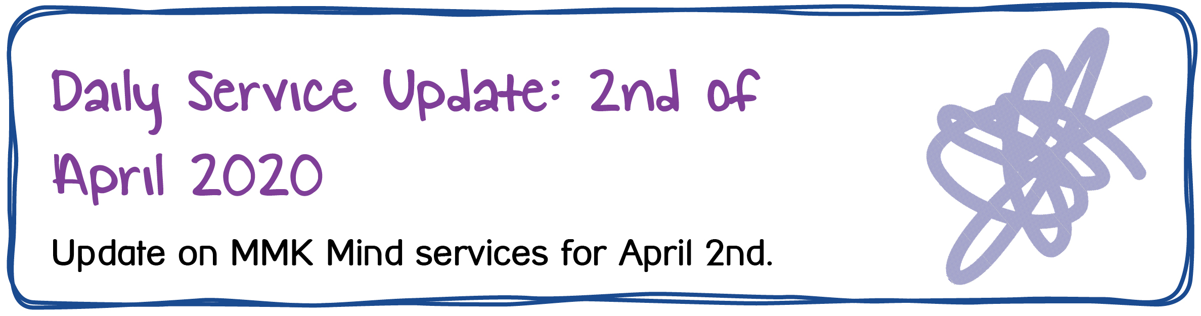 Daily Service Update: 2nd of April 2020. Update on MMK Mind services for April 2nd.