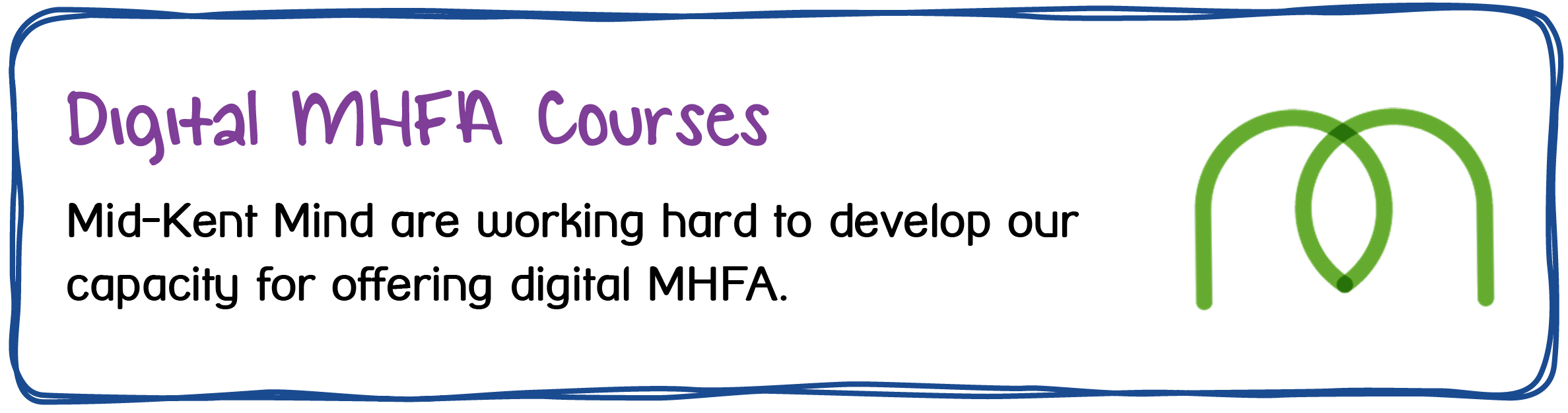 Digital MHFA Courses. Mid-Kent Mind are working hard to develop our capacity for offering digital MHFA.