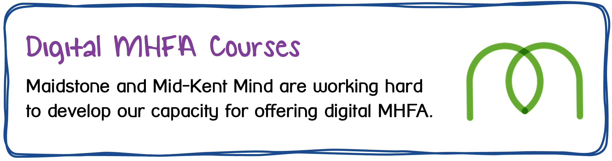 Digital MHFA Courses. Maidstone and Mid-Kent Mind are working hard to develop our capacity for offering digital MHFA.