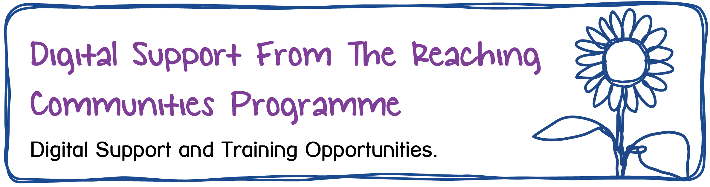 Digital Support From The Reaching Communities Programme. Digital Support and Training Opportunities.