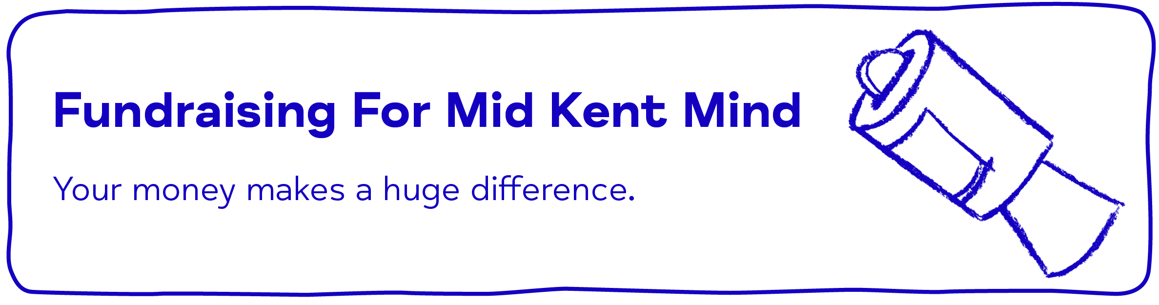 Fundraising For Mid Kent Mind. Your money makes a huge difference.