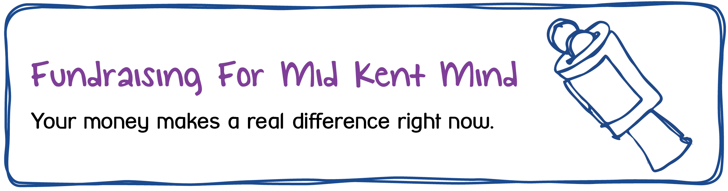 Fundraising for Mid Kent Mind. Your money makes a real difference to the support we can offer the community right now.