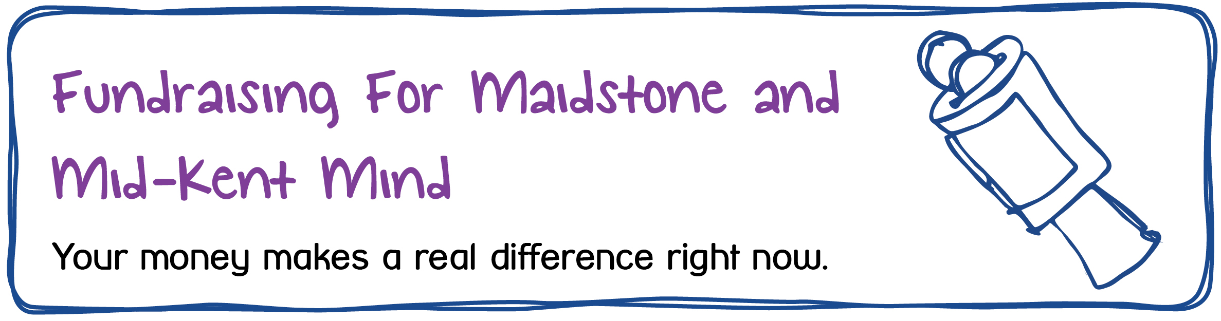 Fundraising for Maidstone and Mid-Kent Mind. Your money makes a real difference right now.