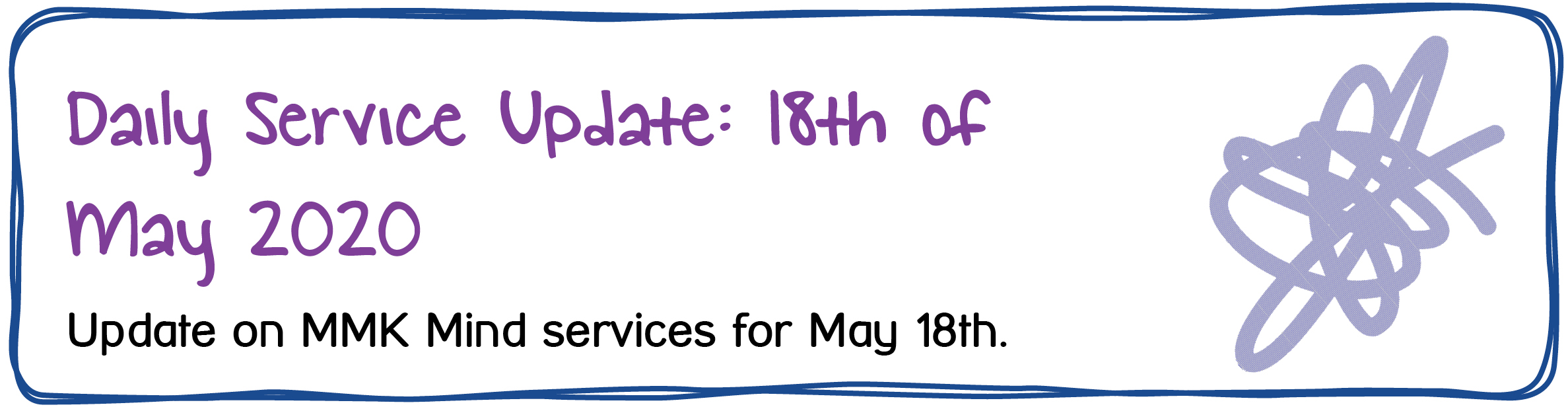 Daily Service Update: 18th of May 2020. Update on MMK Mind services for May 18th.