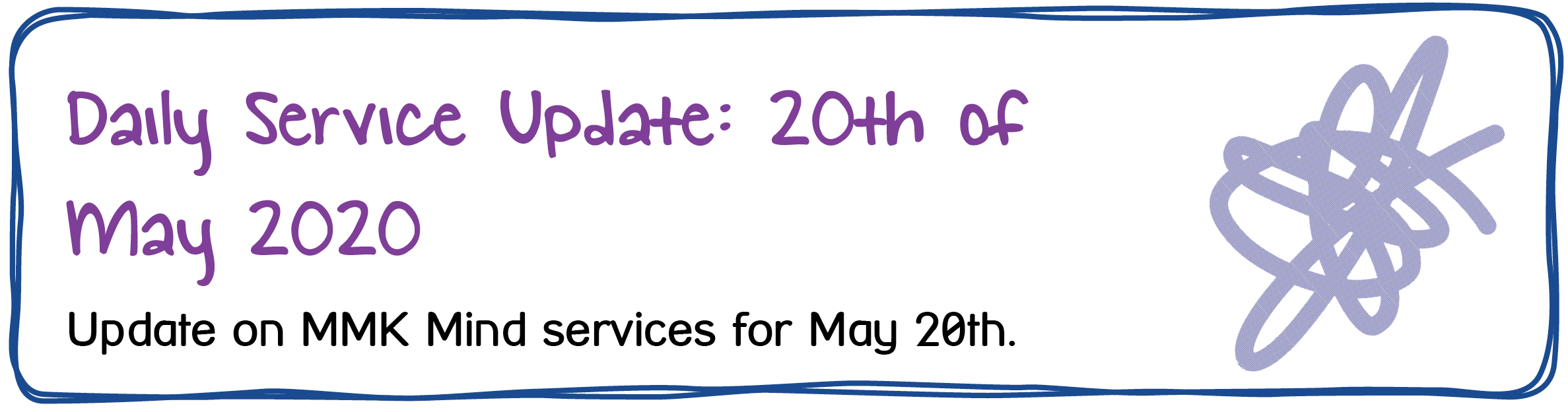 Daily Service Update: 20th of May 2020. Update on MMK Mind services for May 20th.