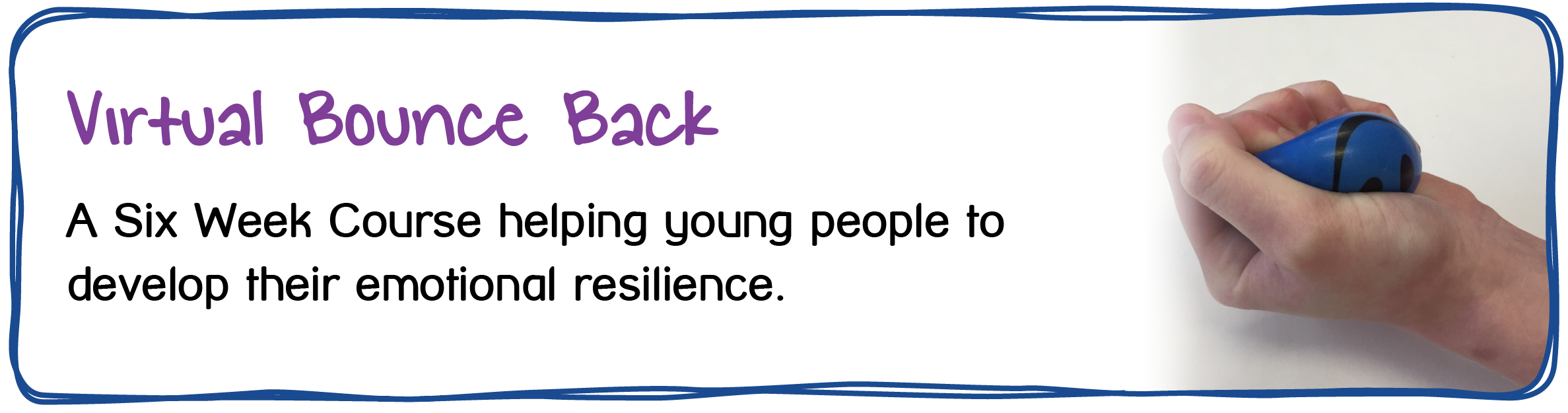 Virtual Bounce Back. A Six Week Course helping young people to develop their emotional resilience.