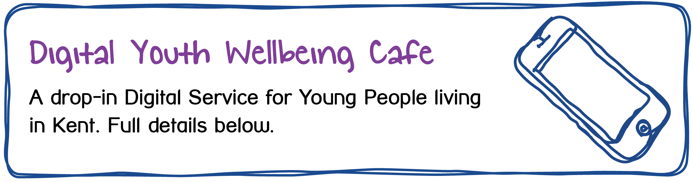 Kent Youth Wellbeing Cafe. Digital Youth Wellbeing Cafe. A drop-in Digital Service for Young People living in Kent. Full details below.