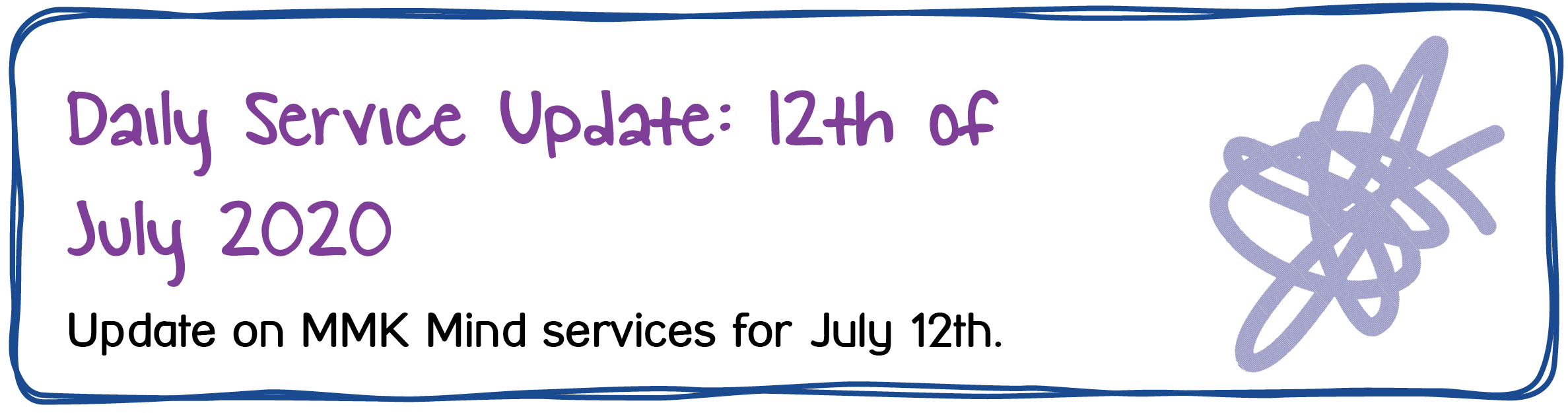 Daily Service Update: 12th of July 2020. Update on MMK Mind services for July 12th