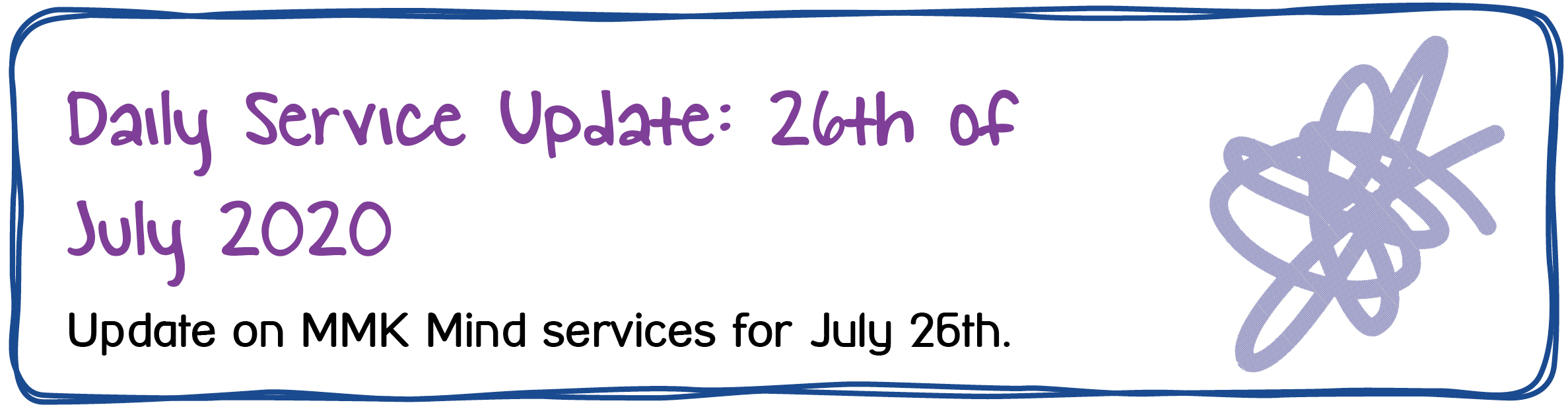 Daily Service Update: 26th of July 2020. Update on MMK Mind services for July 26th.
