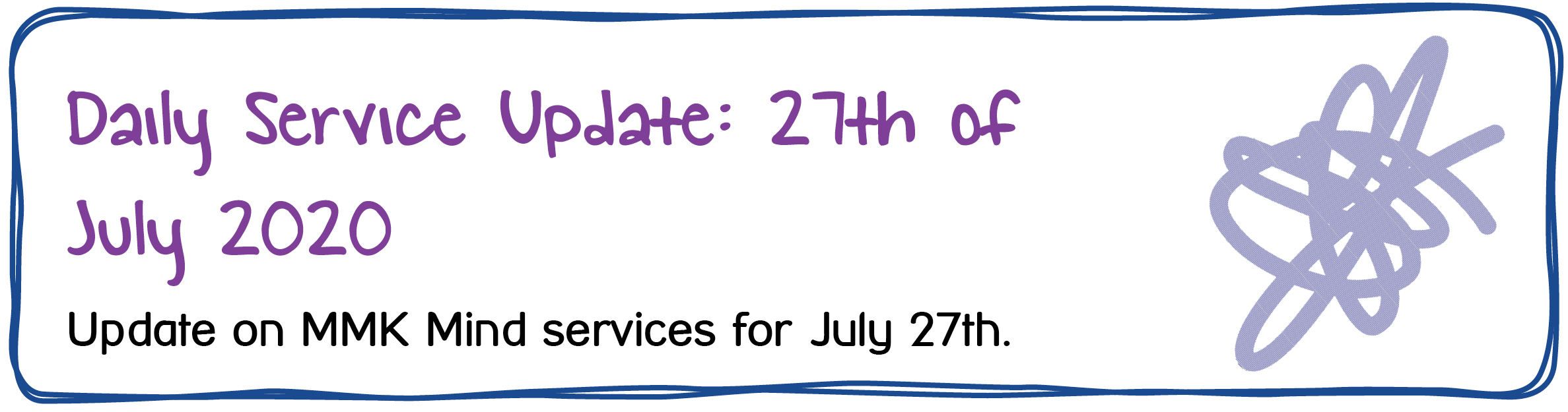 Daily Service Update: 27th of July 2020. Update on MMK Mind services for July 27th.