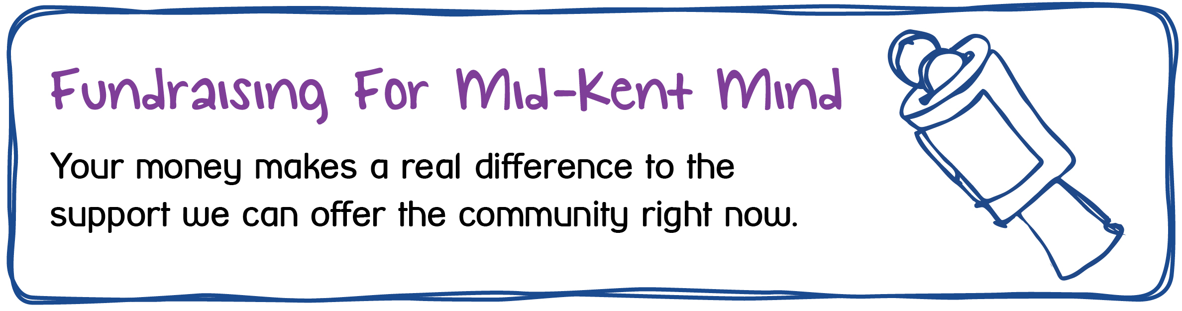 Fundraising for Mid-Kent Mind. Your money makes a real difference to the support we can offer the community right now.