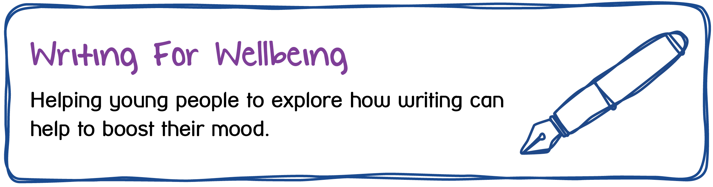 Writing For Wellbeing - Helping young people to explore how writing can help to boost their mood.