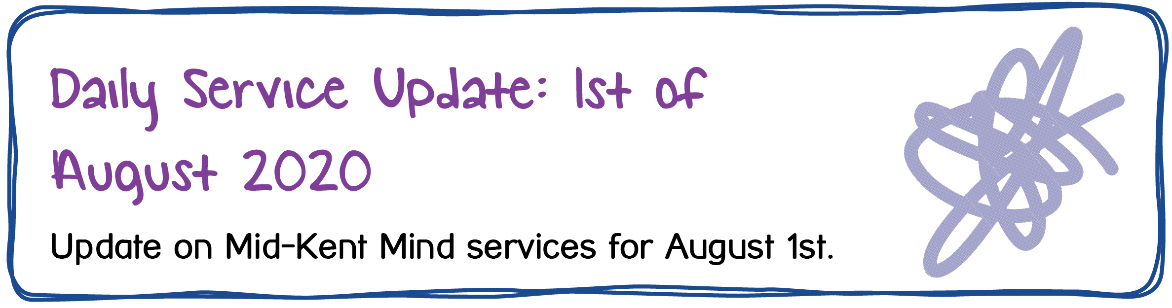 Daily Service Update: 1st of August 2020. Update on Mid-Kent Mind services for August 1st.