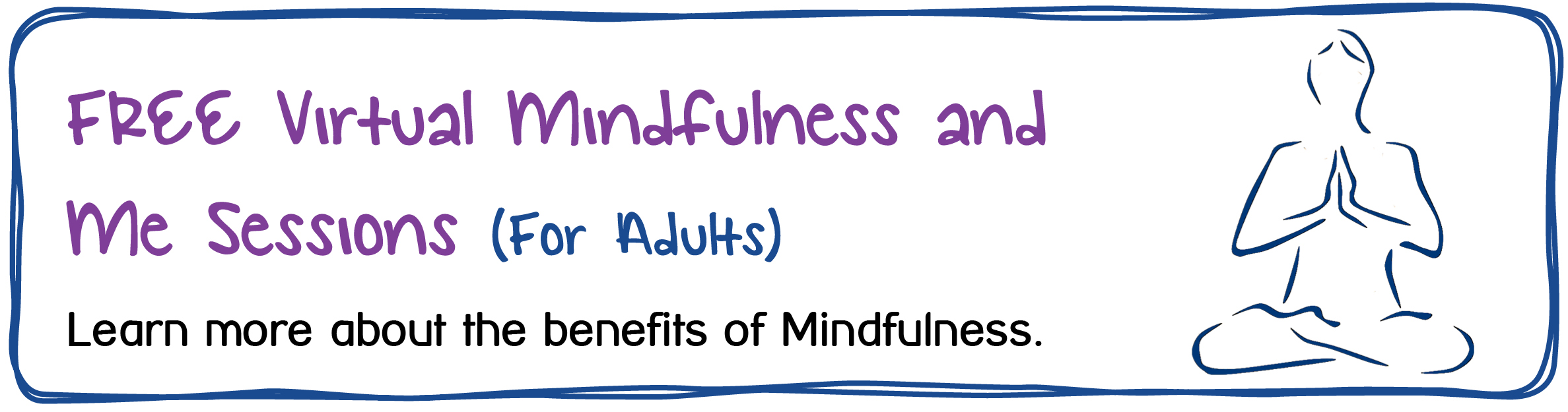 FREE Virtual Mindfulness and Me Sessions (For Adults). Learn more about the benefits of Mindfulness.