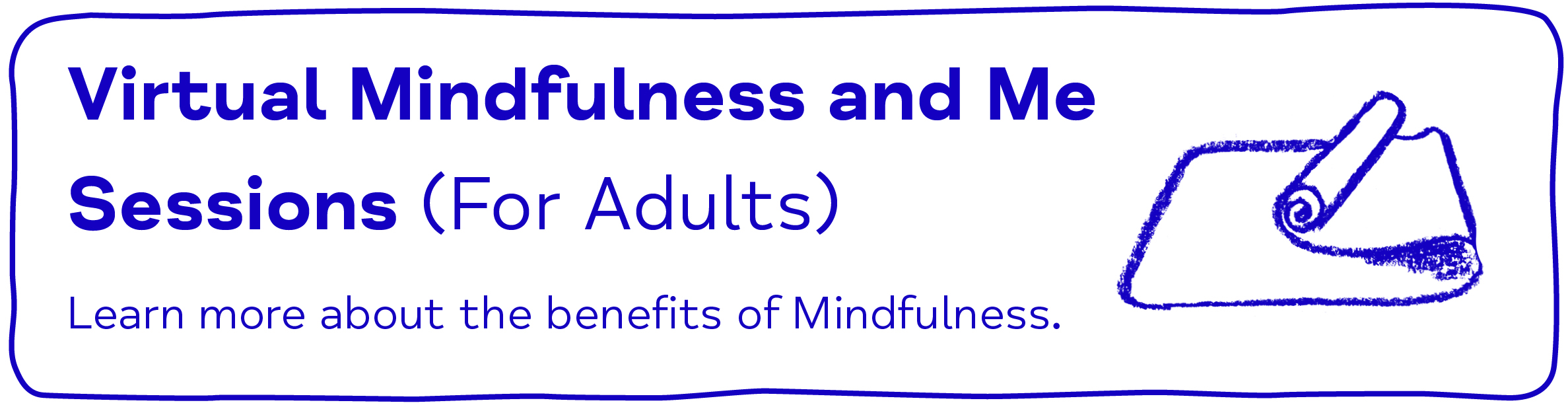 Virtual Mindfulness and Me Sessions (For Adults). Learn more about the benefits of Mindfulness