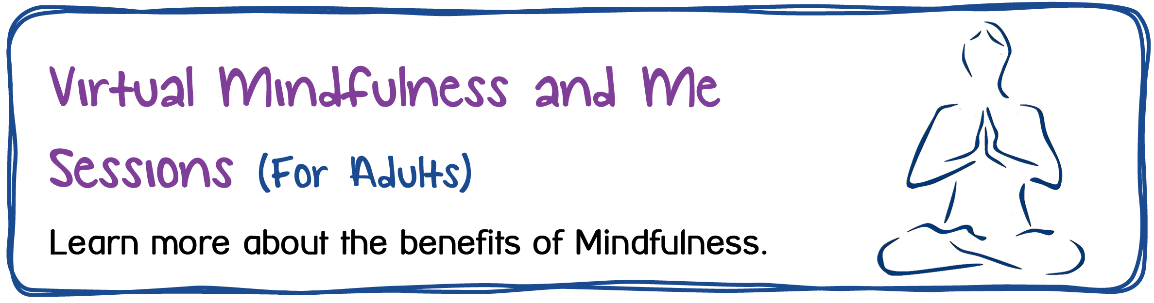 Virtual Mindfulness and Me Sessions (For Adults) Learn more about the benefits of Mindfulness.