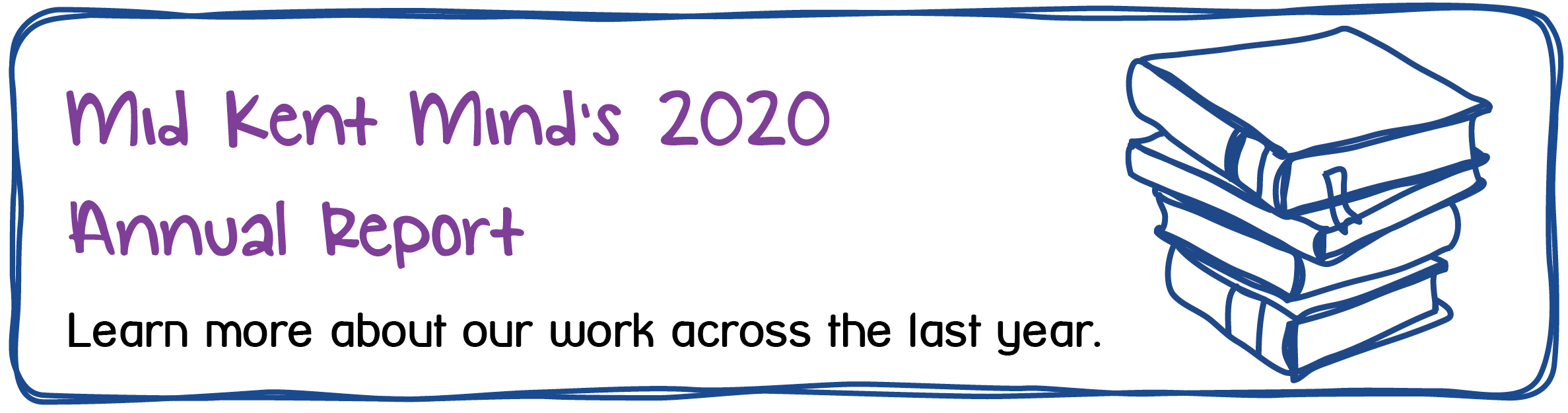 Mid Kent Mind's 2020 Annual Report - Learn more about our work across the last year.