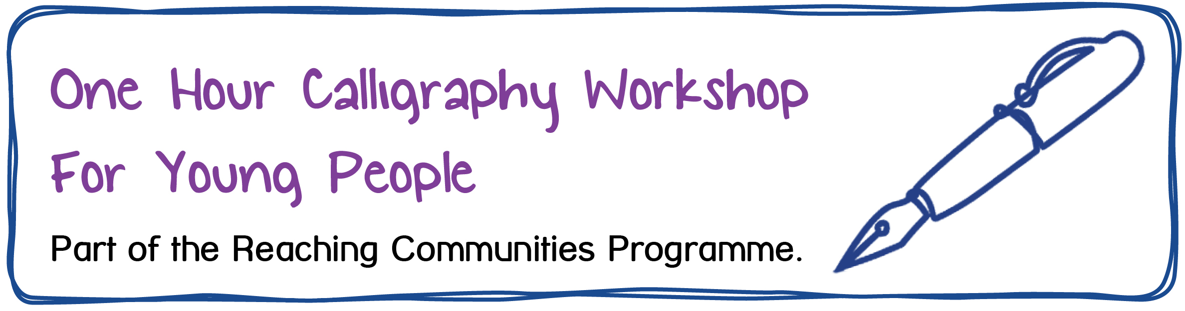 One Hour Calligraphy Workshop For Young People. Part of the Reaching Communities Programme.