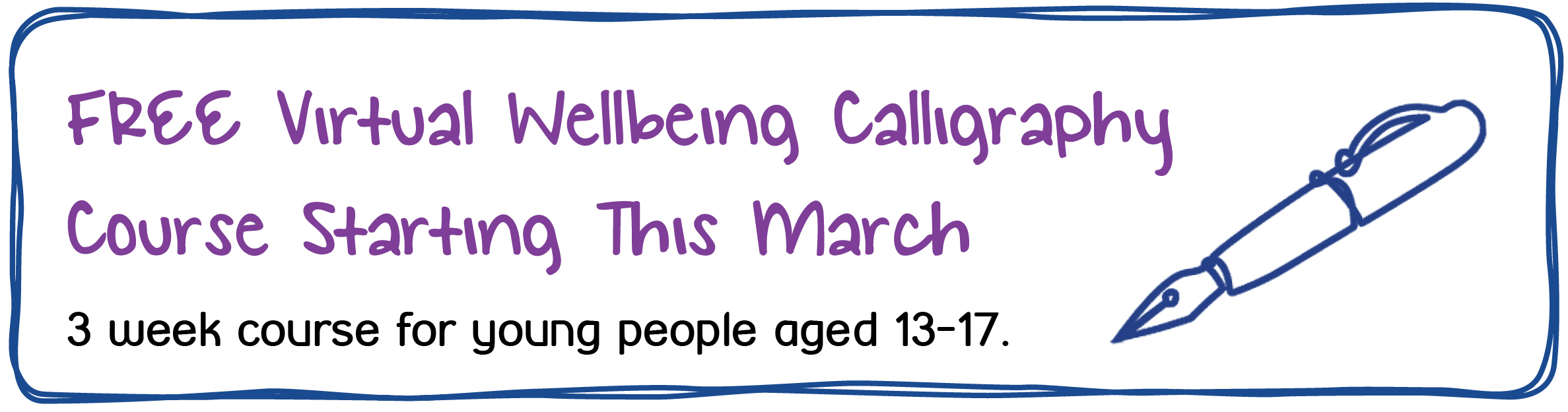 FREE Virtual Wellbeing Calligraphy Course Starting This March 3 week course for young people aged 13-17.