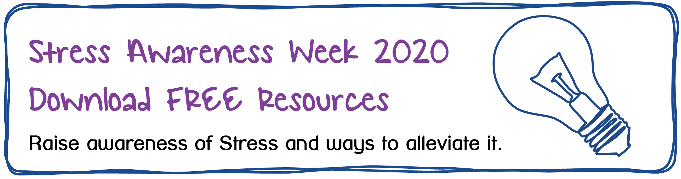 Stress Awareness Week 2020 Download FREE Resources. Raise awareness of Stress and ways to alleviate it.