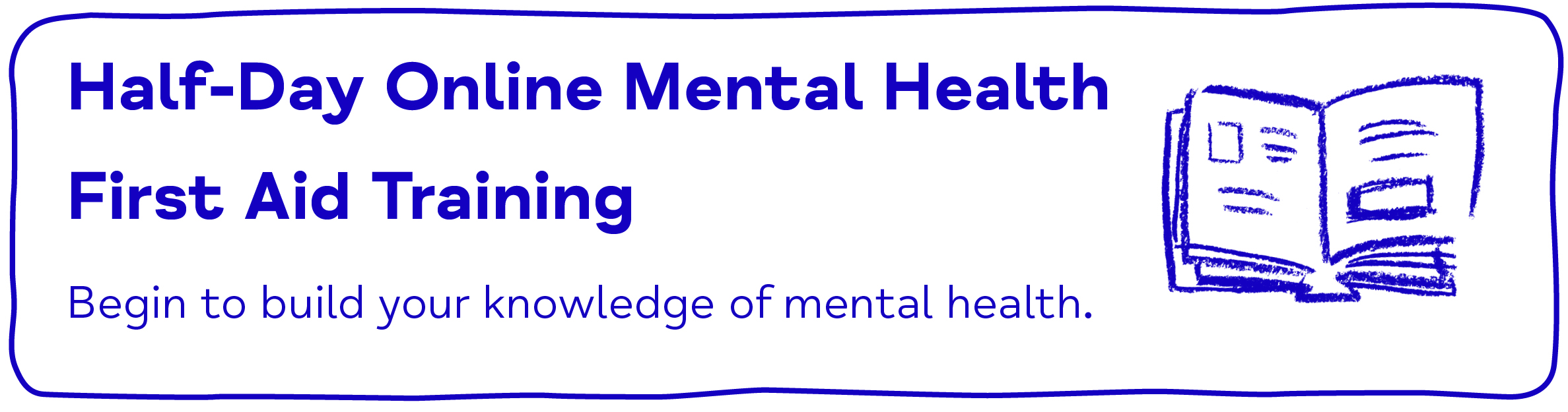 Half-Day Online Mental Health First Aid Training - Begin to build your knowledge of mental health.