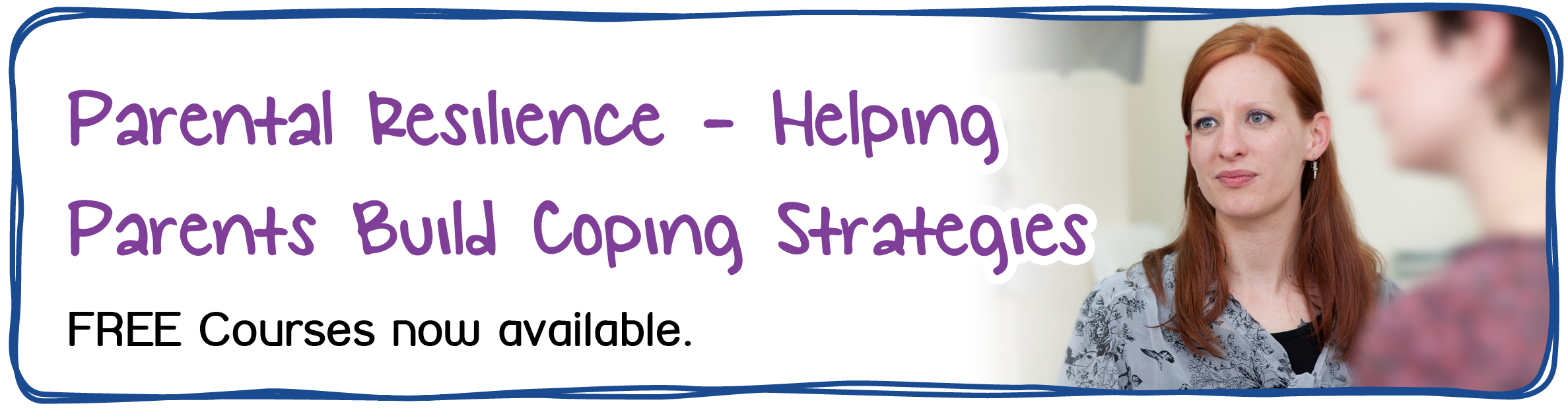 Parental Resilience - Helping Parents Build Coping Strategies FREE Courses now available.
