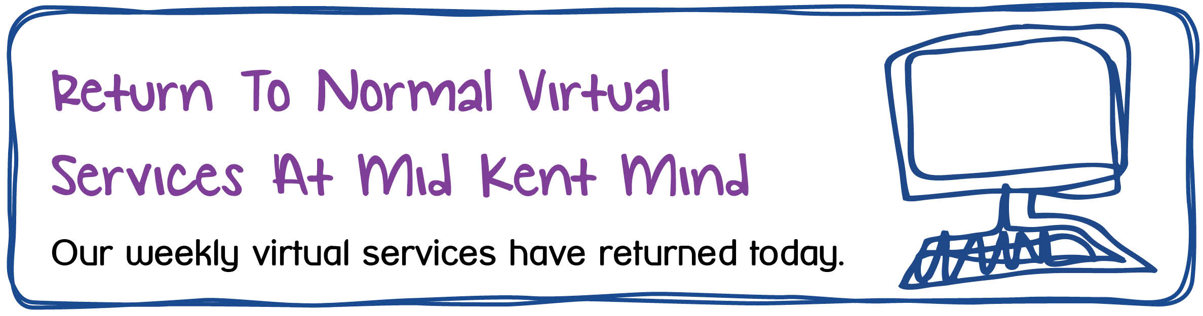 Return to Normal Virtual Services At Mid Kent Mind. Our weekly virtual services have returned today.